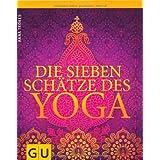 """Die sieben Sch�tze des Yoga (GU Einzeltitel Gesundheit/Fitness/Alternativheilkunde)von """"Anna Tr�kes"""""""