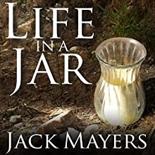 Life in a Jar (       UNABRIDGED) by Jack Mayer Narrated by Patrick Lawlor