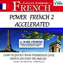 Power French 2 Accelerated: 8 Hours of Intensive High-Intermediate French Audio Instruction Audiobook by Mark Frobose Narrated by Mark Frobose