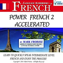 Power French 2 Accelerated: 8 Hours of Intensive High-Intermediate French Audio Instruction (       UNABRIDGED) by Mark Frobose Narrated by Mark Frobose