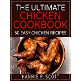 The Ultimate Chicken Cookbook (Easy and Delicious Chicken Recipes): 50 Easy Chicken Recipes (Fried Chicken, Baked Chicken, Grilled Chicken, and MORE!) (Quick and Easy Cooking Series)