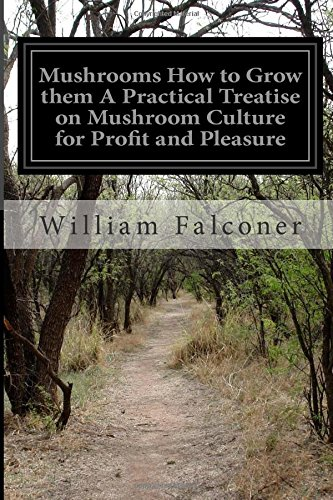 Mushrooms How to Grow Them a Practical Treatise on Mushroom Culture for Profit and Pleasure