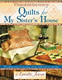 Thimbleberries Quilts for My Sister's House: 22 Quilting Projects for Decorating With Flea Market Finds and Collectibles (Thimbleberries) (1890621579) by Lynette Jensen