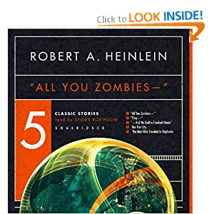 ''All You Zombies - -'' : Five Classic Stories by Robert A. Heinlein