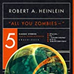 All You Zombies --: Five Classic Stories