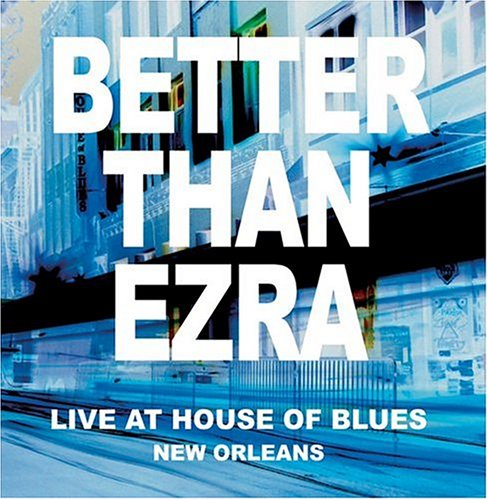 BETTER THAN EZRA - At House Of Blues New Orleans - Zortam Music