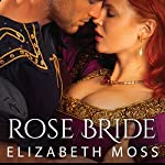 Rose Bride: Lust in the Tudor Court, Book 3 | Elizabeth Moss