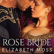 Rose Bride: Lust in the Tudor Court, Book 3 | Elizabeth Moss
