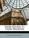 Trois Églises Et Trois Primitifs (French Edition) (1142040941) by Huysmans, Joris-Karl