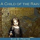 A Child of the Rain (       ungekürzt) von Elia W. Peattie Gesprochen von: Cathy Dobson