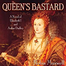 The Queen's Bastard: A Novel of Elizabeth I and Arthur Dudley (       UNABRIDGED) by Robin Maxwell Narrated by Angele Masters