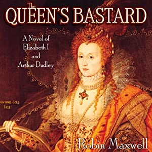 The Queen's Bastard: A Novel of Elizabeth I and Arthur Dudley | [Robin Maxwell]