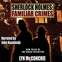 Sherlock Holmes: Familiar Crimes: New Tales of the Great Detective Audiobook by Lyn McConchie Narrated by John Kuzminski