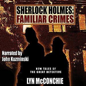 Sherlock Holmes: Familiar Crimes: New Tales of the Great Detective Hörbuch von Lyn McConchie Gesprochen von: John Kuzminski