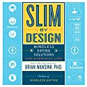 Slim by Design: Mindless Eating Solutions for Everyday Life Audiobook by Brian Wansink Narrated by Brian Wansink