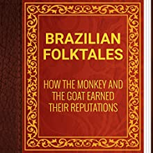 Brazilian Folktales: How the Monkey and the Goat Earned Their Reputations (       UNABRIDGED) by Elsie Spicer Eells Narrated by Anastasia Bertollo