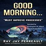 Good Morning... Processes Must Be Improved | Ray Jay Perreault
