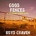 Good Fences: A Scorched Earth Novel Audiobook by Boyd Craven III Narrated by Kevin Pierce