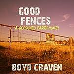 Good Fences: A Scorched Earth Novel   Boyd Craven III