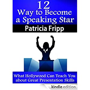 12 Ways to Become a Speaking Star: What Hollywood Can Teach You about Great Presentation Skills