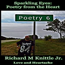 Sparkling Eyes: Poetry from the Heart: Love and Heartache Audiobook by Richard M Knittle Jr. Narrated by Chase Johnson