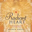 Radiant Heart: The Radical Teachings of Jesus and the Christian Mystics Speech by Andrew Harvey Narrated by Andrew Harvey