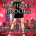 Destined for Power: Women of Power, Volume 4 (       UNABRIDGED) by Kathleen Brooks Narrated by Amy McFadden