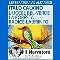 L' Uccel bel-verde e La Foresta-radice-labirinto Hörbuch von Italo Calvino Gesprochen von: Martina Pittarello