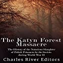 The Katyn Forest Massacre: The History of the Notorious Slaughter of Polish Prisoners by the Soviets During World War II Audiobook by  Charles River Editors Narrated by Scott Clem