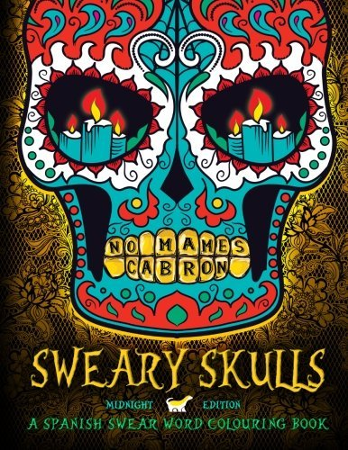 Sweary Skulls: A Spanish Swear Word Colouring Book: Black Background Dia De Los Muertos Sugar Skulls Day of the Dead Adult Colouring Art Therapy