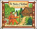 The Maiden of Northland: A Hero Tale of Finland