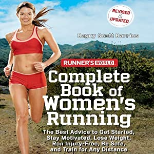 Runner's World Complete Book of Women's Running: The Best Advice to Get Started, Stay Motivated, Lose Weight, Run Injury-Free, Be Safe, and Train for Any Distance | [Dagny Scott Barrios]