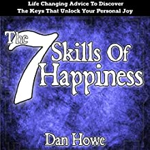 The 7 Skills of Happiness: How to Discover the Keys That Unlock Your Personal Joy Audiobook by Dan Howe Narrated by Thomas Sabatino