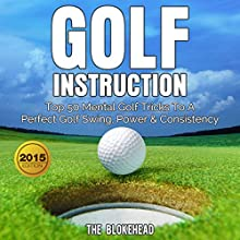 Golf Instruction: Top 50 Mental Golf Tricks to a Perfect Golf Swing, Power & Consistency (The Blokehead Sucess Series) (       UNABRIDGED) by The Blokehead Narrated by Kirk Hanley