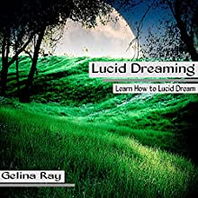 Lucid Dreaming: Learn How to Lucid Dream  by Gelina Ray Narrated by Tanya Shaw
