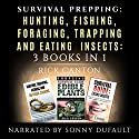 Survival Prepping: Hunting, Fishing, Foraging, Trapping and Eating Insects: Prepping to Survive, 3 Books in 1 Audiobook by Rick Canton Narrated by Sonny Dufault