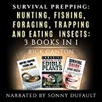 Survival Prepping: Hunting, Fishing, Foraging, Trapping and Eating Insects: Prepping to Survive, 3 Books in 1 | Rick Canton