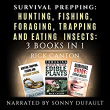 Survival Prepping: Hunting, Fishing, Foraging, Trapping and Eating Insects: Prepping to Survive, 3 Books in 1 (       UNABRIDGED) by Rick Canton Narrated by Sonny Dufault