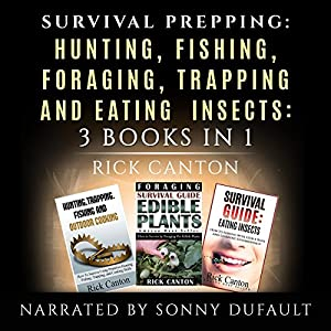 Survival Prepping: Hunting, Fishing, Foraging, Trapping and Eating Insects Audiobook
