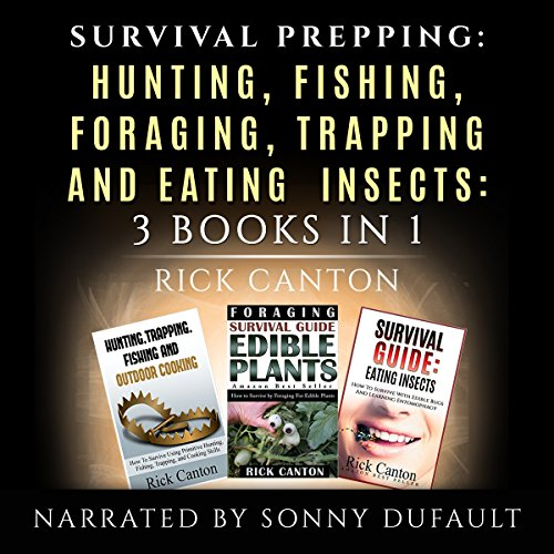 Survival Prepping: Hunting, Fishing, Foraging, Trapping and Eating Insects: Prepping to Survive, 3 Books in 1 by Rick Canton