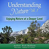 Understanding Nature Vol. 1: Enjoying Nature at a Deeper Level! | Rick McKeon