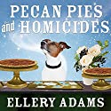 Pecan Pies and Homicides: Charmed Pie Shoppe Mystery, Book 3 Audiobook by Ellery Adams Narrated by C. S. E Cooney