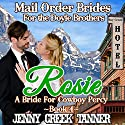 Rosie: A Bride For Cowboy Percy: Mail Order Brides for the Doyle Brothers, Book 4 Audiobook by Jenny Creek Tanner Narrated by Rebekah Amber Clark
