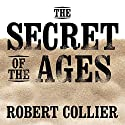 The Secret of the Ages (       UNABRIDGED) by Robert Collier Narrated by Sean Pratt