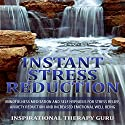 Instant Stress Reduction: Mindfulness Meditation and Self Hypnosis for Stress Relief, Anxiety Reduction and Increased Emotional Well Being Speech by  InspirationalTherapy Guru Narrated by  Inspirational Therapy Guru