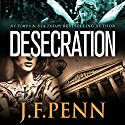 Desecration Audiobook by J.F. Penn Narrated by Rosalind Ashford