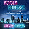 Fool's Paradise: Players, Poseurs, and the Culture of Excess in South Beach (       UNABRIDGED) by Steven Gaines Narrated by Dean Sluyter