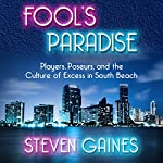 Fool's Paradise: Players, Poseurs, and the Culture of Excess in South Beach | Steven Gaines