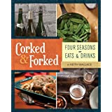 Corked & Forked: Four Seasons of Eats and Drinks ~ Keith Wallace