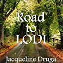 Road to Lodi Audiobook by Jacqueline Druga Narrated by George Kuch